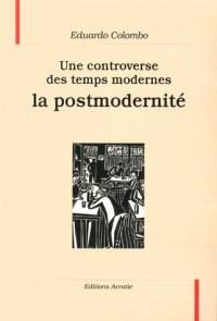 Une controverse des temps modernes, la postmodernité
