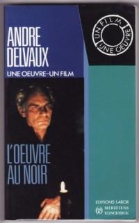 André Delvaux, L'oeuvre au noir