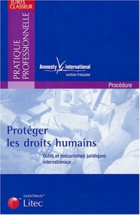 Protéger les droits humains : Outils et mécanismes juridiques internationaux