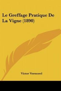 Le Greffage Pratique de La Vigne (1890)