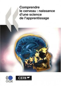 Comprendre le cerveau : naissance d'une science de l'apprentissage