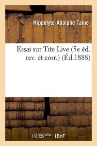 Essai Sur Tite Live  5e ed  ed 1888