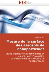 Mesure de la surface des aérosols de nanoparticules: Etude théorique et expérimentale en vue d'évaluer l'exposition professionnelle aux aérosols de nanoparticules