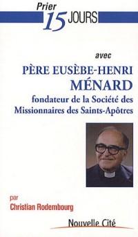 Prier 15 jours avec Père Eusèbe-Henri Ménard