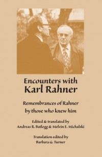 Encounters With Karl Rahner: Remembrances of Rahner by Those Who Knew Him