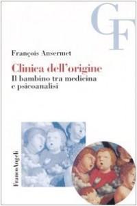 Clinica dell'origine. Il bambino tra medicina e psicoanalisi