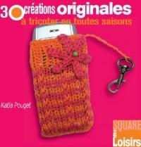 30 Creations Originales a Tricoter en Toutes Saisons