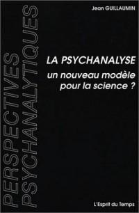 La psychanalyse : Un nouveau modèle pour la science ?