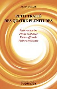 Petit traité des quatre plénitudes : Pleine attention, pleine confiance, pleine offrande et pleine conscience