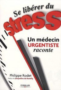 Se libérer du stress. Un médecin urgentiste raconte