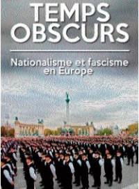 Temps Obscurs Nationalisme et Exreme Droite en France et en Europe