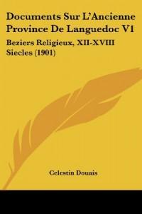 Documents Sur L'Ancienne Province de Languedoc V1: Beziers Religieux, XII-XVIII Siecles (1901)