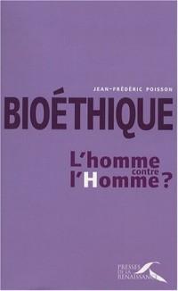 Bioéthique : l'homme contre l'Homme ?