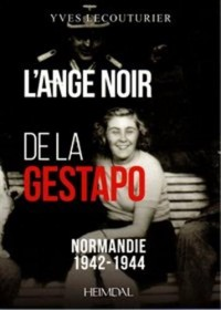 L'ange noir de la Gestapo : Normandie, 1942-1944