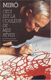 Ceci est la couleur de mes rêves : Entretiens avec Georges Raillard