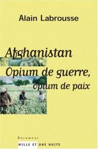 Afghanistan : Opium de guerre, opium de paix