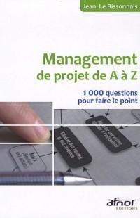 Le management de projet de A à Z: 1000 questions pour faire le point.