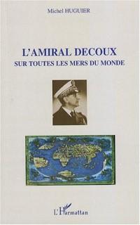 L'amiral Decoux sous toutes les mers du monde