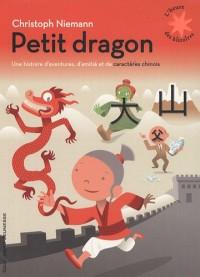 Petit dragon : Une histoire d'aventures, d'amitié et de caractère chinois