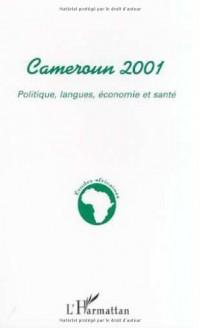 Cameroun 2001. politique, langues économie et sante