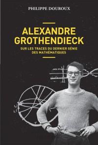 Alexandre Grothendiek, sur les traces d'un génie qui a fui le monde