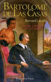 Bartolomé de las Casas : Entre l'épée et la croix