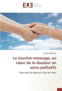 Le toucher-massage, au cœur de la douleur en soins palliatifs: Pour plus de douceur dans les soins