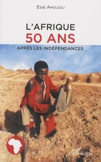L'Afrique, 50 ans apres les indépendances