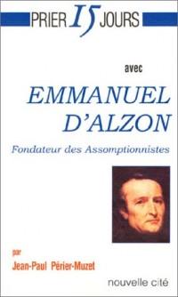 Prier 15 jours avec Emmanuel d'Alzon : Fondateur des Assomptionnistes