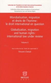 Mondialisation, migration et droits de l'homme/Globalization, migration and human rights: Volume II : Droit international/International law
