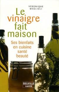 Le vinaigre fait maison : Ses bienfaits en Cuisine - Santé - Beauté