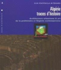 Algérie Traces d'histoire : Architecture urbanisme et art, de la préhistoire à l'Algérie contemporaine