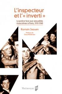 L'inspecteur et l'inverti: La police face aux sexualités masculines à Paris 1919-1940. Préface de Elissa Mailänder