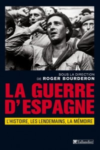 La guerre d'Espagne, l'Histoire, les Lendemains, la Mémoire : Actes du colloque