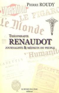 Théophraste Renaudot : Journaliste & médecin du peuple