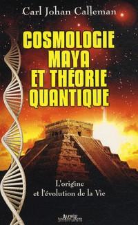 Cosmologie Maya et théorie quantique : L'origine et l'évolution de la vie