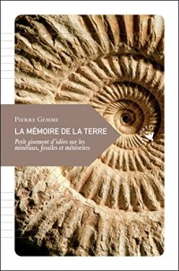 La mémoire de la terre : Petit gisement d'idées sur les minéraux, fossiles et météorites