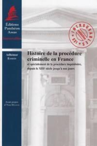 Histoire de la procédure criminelle en France et spécialement de la procédure inquisitoire, depuis le XIIIe siècle jusqu'à nos jours
