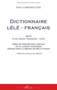 Dictionnaire lélé-français : Suivi d'un index français-lélé - Essai de description lexicale de la langue tchadique parlée dans la région de Kélo (Tchad)