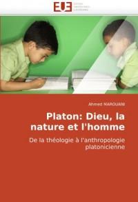Platon: Dieu, la nature et l'homme: De la théologie à l'anthropologie platonicienne