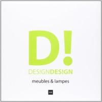 D! DES!GN DES!GN. Meubles et lampes