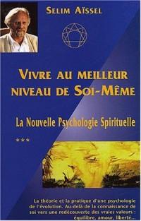 La nouvelle psychologie spirituelle, Tome 3 : Vivre au meilleur niveau de soi-même