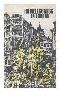 Homelessness in London / by John Greve, Dilys Page and Stella Greve
