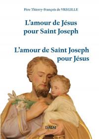 L'amour de Jésus pour saint Joseph. L'amour de saint Joseph pour Jésus