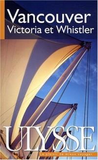 Vancouver : Victoria, Whistler