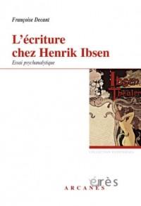 L'écriture chez Henrik Ibsen, un savant nouage : Accueil du réel et problématique paternelle, Essai psychanalytique