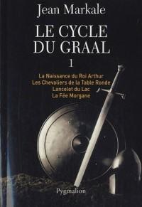 Le cycle du Graal, Tome 1 : La Naissance du Roi Arthur ; Les Chevaliers de la Table Ronde ; Lancelot du Lac ; La Fée Morgane