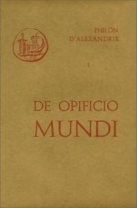 Oeuvres, tome 1 : De Opificio mundi précédé de