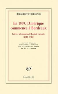 En 1939, l'Amérique commence à Bordeaux: Lettres à Emmanuel Boudot-Lamotte (1938-1980)