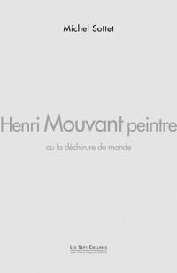 Henri mouvant peintre, ou la dechirure du monde